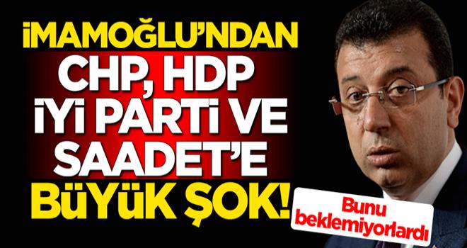 Ekrem İmamoğlu'ndan CHP, HDP, İYİ Parti ve Saadet Partisi'ne büyük şok! Bunu beklemiyorlardı