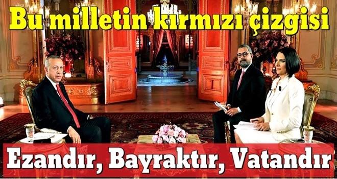Cumhurbaşkanı Erdoğan: Bu milletin kırmızı çizgisi ezandır, bayraktır, vatandır