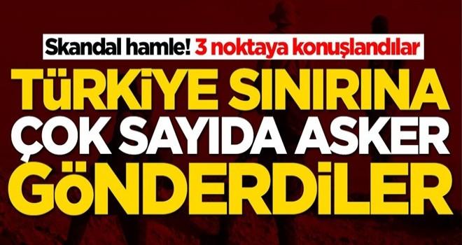 Skandal hamle! Türkiye sınırına çok sayıda asker gönderdiler