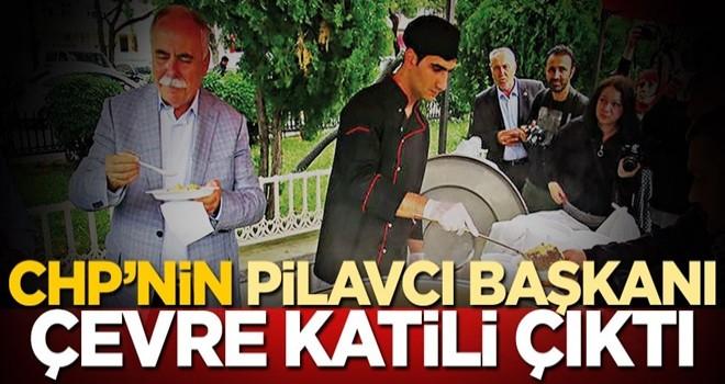 CHP'nin pilavcı başkanı çevre katili çıktı