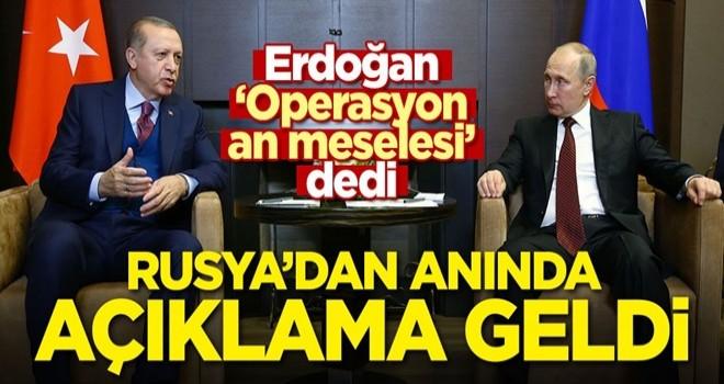 Başkan Erdoğan 'Operasyon an meselesi' dedi! Rusya'dan anında açıklama geldi