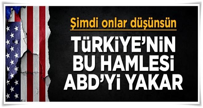 Şimdi onlar düşünsün! Türkiye'nin bu hamlesi ABD'yi yakar