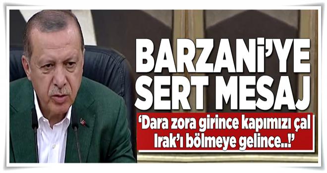 Erdoğan'dan Barzani'ye sert mesaj!  .