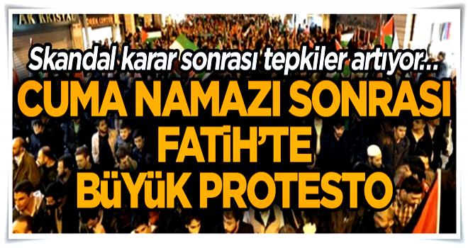 Skandal karar sonrası tepkiler artıyor… Cuma namazı sonrası Fatih'te büyük protesto