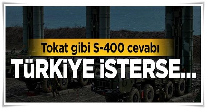 Tokat gibi S-400 cevabı! 'Türkiye isterse...'