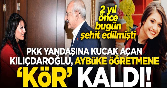 PKK yandaşına kucak açan Kılıçdaroğlu, Aybüke öğretmene 'kör' kaldı!