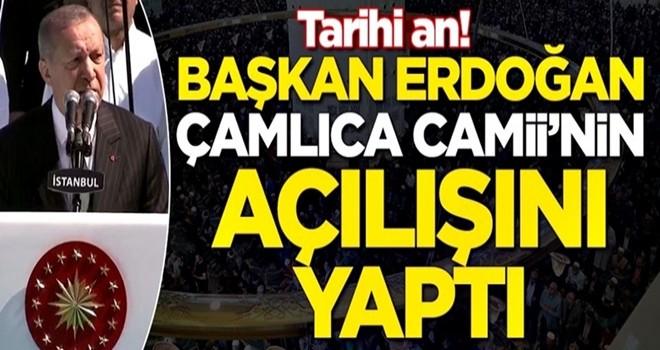 Başkan Erdoğan Çamlıca Camii'nin açılışını yaptı