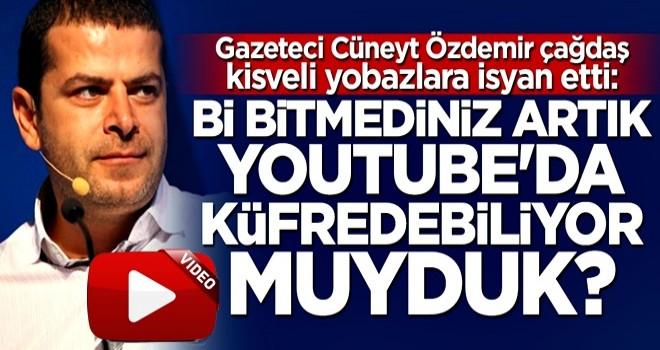 Gazeteci Cüneyt Özdemir çağdaş kisveli yobazlara isyan etti: Youtube'da küfredebiliyor muyduk diyerek saydırdı