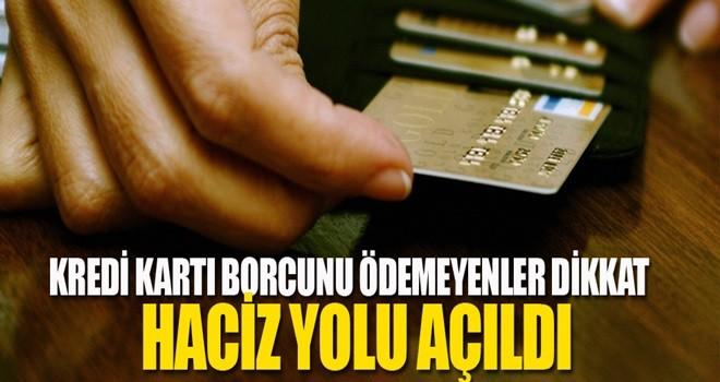 Kredi kartı borcunu ödemeyenler dikkat: Haciz yolu açıldı