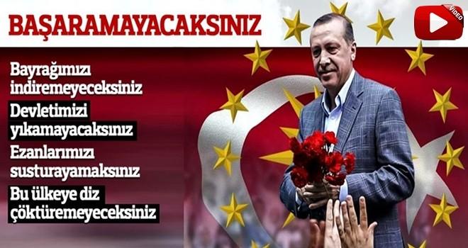 Başkan Erdoğan ; 'Başaramayacaksınız, milletimizi bölemeyeceksiniz'