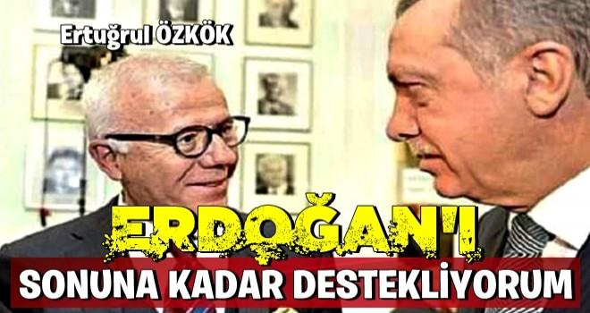 Ezber bozan çıkış: Erdoğan'ı sonuna kadar destekliyorum!