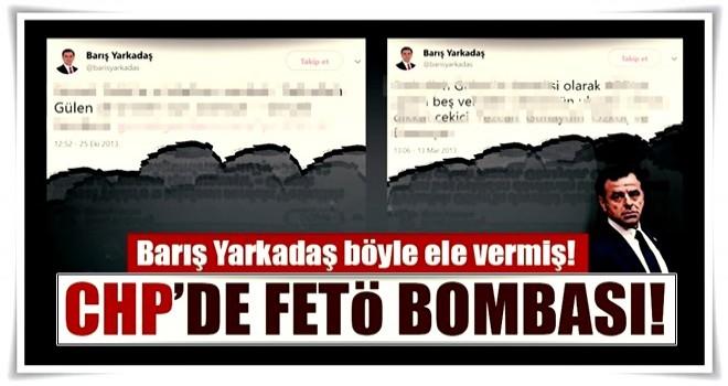 CHP'de FETÖ bombası! Barış Yarkadaş böyle ele vermiş!