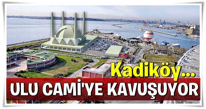 Kadıköy sahili 'Ulu Cami'ye kavuşuyor