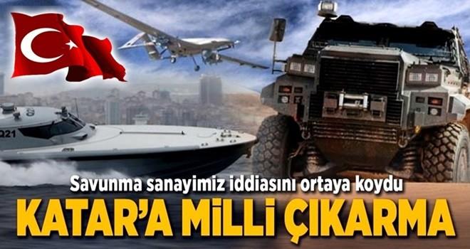 Türk savunma sanayisi Katar'a çıkarma yaptı .