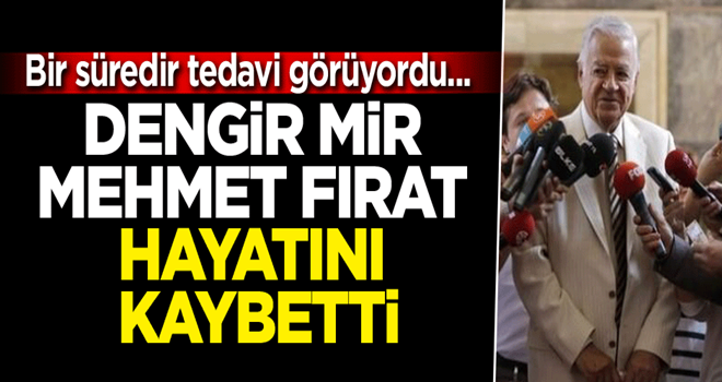 Bir süredir tedavi görüyordu... Dengir Mir Mehmet Fırat hayatını kaybetti