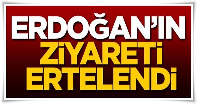 Cumhurbaşkanı Erdoğan'ın ziyareti ertelendi!