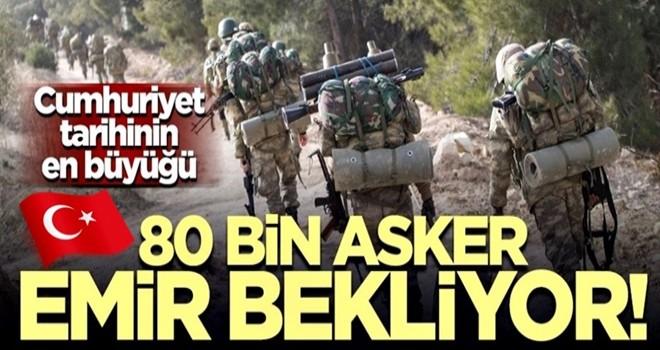 Cumhuriyet tarihinin en büyüğü! 80 bin asker emir bekliyor