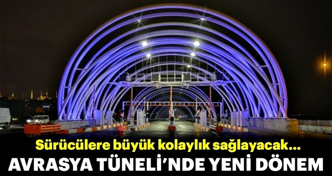 Avrasya Tüneli'nde yeni dönem!