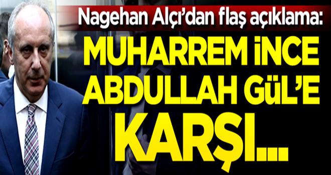 Nagehan Alçı o konuşmanın arka planını açıkladı: Muharrem İnce Abdullah Gül'e karşı...