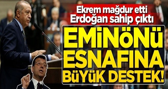 Ekrem mağdur etti, Erdoğan sahip çıktı! Eminönü esnafına büyük destek