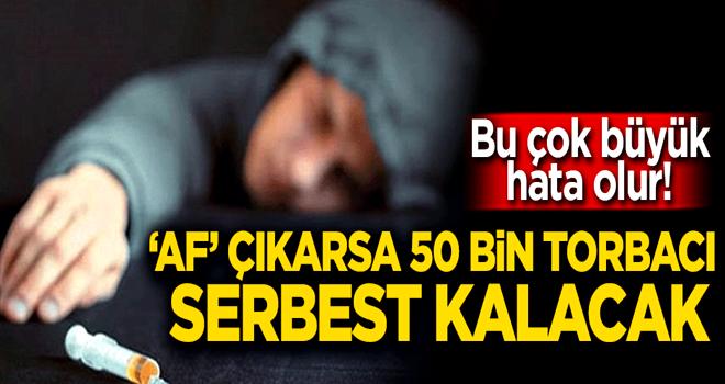 'Af' çıkarsa 50 bin torbacı serbest kalacak