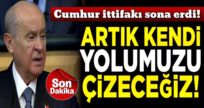 Cumhur ittifakı sona erdi! MHP Lideri Bahçeli: Artık kendi yolumuzu çizeceğiz