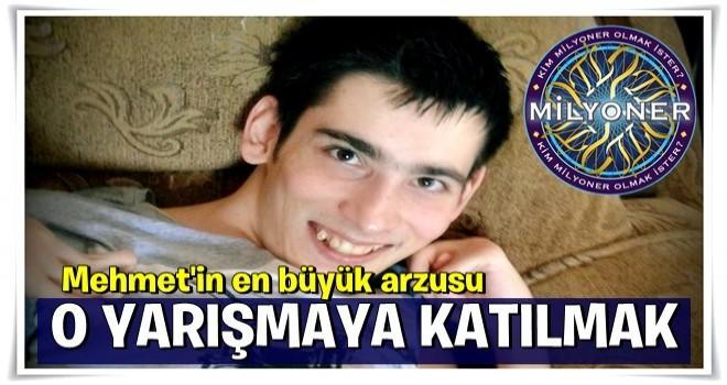 Mehmet KAYA , 'KİM MİLYONER OLMAK İSTER'' yarışmasına katılarak başarısını herkese göstermek istiyor.