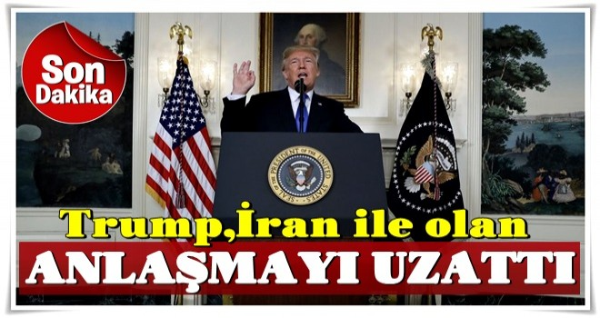 Son dakika... Trump, İran ile nükleer anlaşmayı uzattı