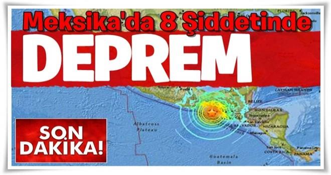 Meksika'da 8 büyüklüğünde deprem