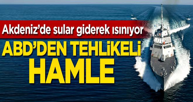Akdeniz'de sular giderek ısınıyor... ABD'den tehlikeli hamle