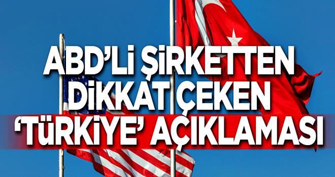 ABD'li şirketten dikkat çeken 'Türkiye' açıklaması