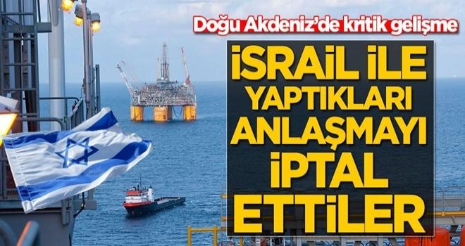 Doğu Akdeniz'de kritik gelişme! İsrail ile yaptıkları anlaşmayı iptal ettiler