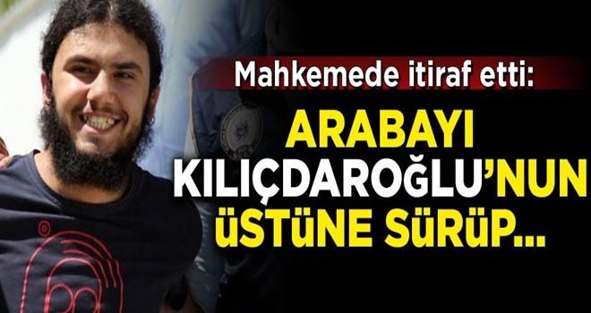 Mahkemede flaş itiraf! 'Arabayı Kılıçdaroğlu'nun üstüne sürüp...'