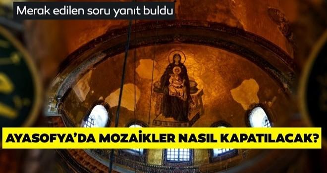 Ayasofya Camii'nde mozaikler nasıl kapatılacak? Merak edilen soru yanıt buldu