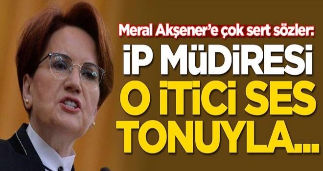 Meral Akşener'e çok sert sözler: İP müdiresi o itici ses tonuyla...