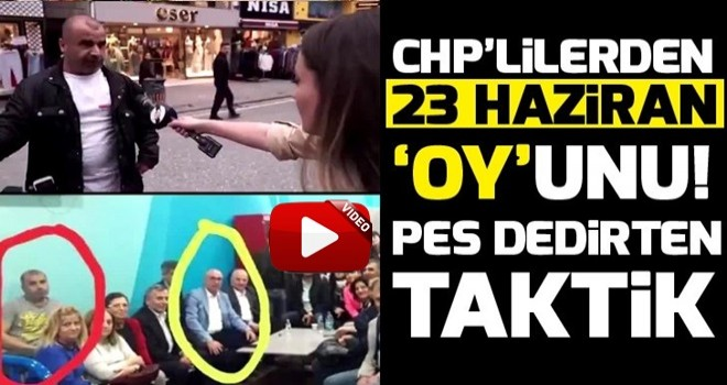 CHP'lilerden 23 Haziran 'oy'unu! Pes dedirten taktik .