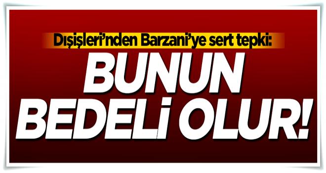 Dışişleri'nden Barzani'ye sert tepki!