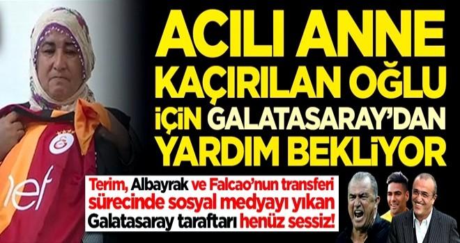 Acılı anne kaçırılan oğlu için Galatasaray'dan yardım bekliyor! Fatih Terim, Abdurrahim Albayrak ve taraftar henüz sessiz