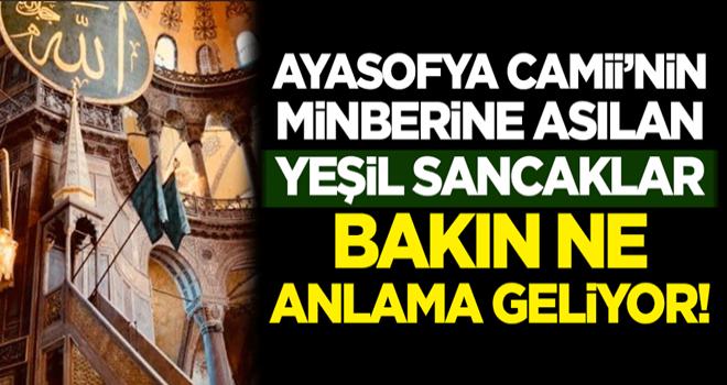 Ayasofya Camii'nin minberine asılan yeşil sancaklar bakın ne anlama geliyor!