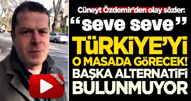 Cüneyt Özdemir'den olay sözler: Seve seve Türkiye'yi o masada görecek