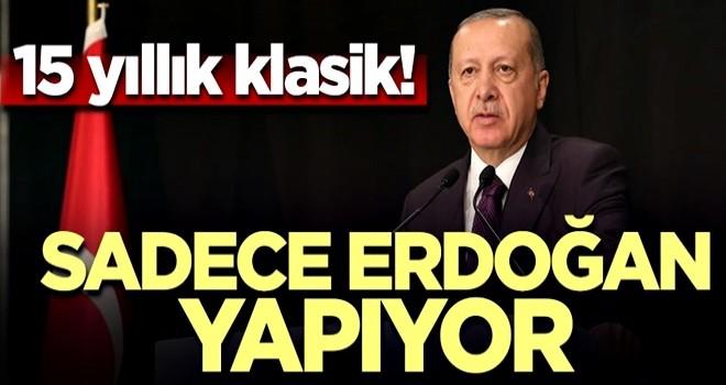 Sadece Erdoğan yapıyor! 15 yıllık klasik...