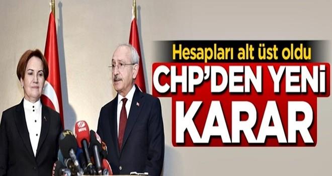 Hesapları alt üst oldu! CHP'den yeni karar