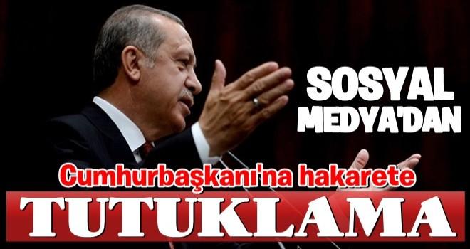 Sosyal medyadan Cumhurbaşkanı'na hakarete tutuklama