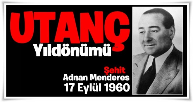 Adnan Menderes hayırla yâd ediliyor