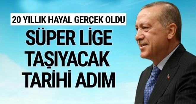 Erdoğan: Ülkemizi süper lige taşıyacak tarihi bir adım attık