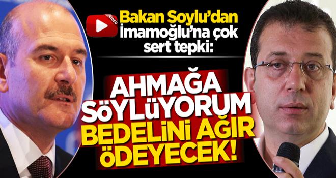 Bakan Soylu'dan Ekrem İmamoğlu'na çok sert tepki: Bedelini ağır ödeyecek