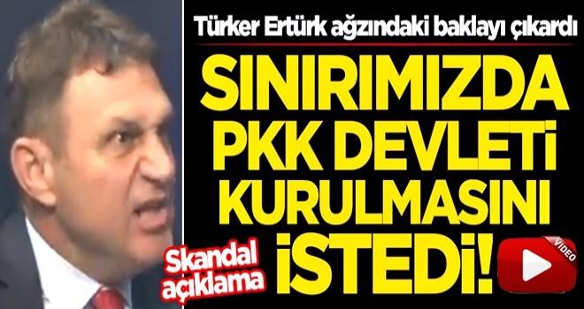 Türker Ertürk ağzındaki baklayı çıkardı! Sınırımızda PKK devleti kurulmasını istedi