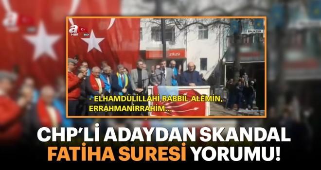 CHP'nin Balıkesir Erdek adayı Hüseyin Sarı'dan skandal Fatiha Suresi yorumu!