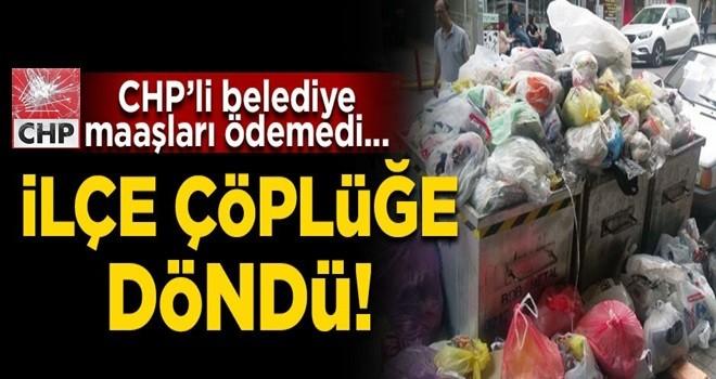 CHP'li belediye o ilçeyi çöplük yaptı!