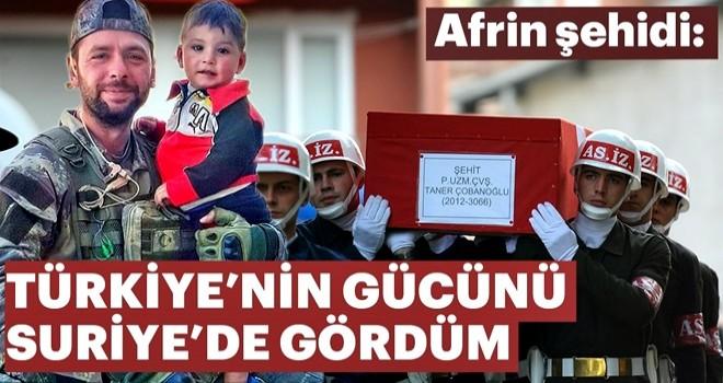 Türkiye'nin gücünü Suriye'de gördüm